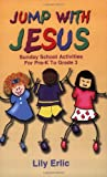 Jump with Jesus!: Sunday School Activities for Pre-K to Grade 3