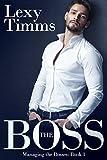 The Boss: (Billionaire Romance) (Managing the Bosses Book 1) (English Edition)