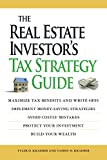 The Real Estate Investor's Tax Strategy Guide: Maximize tax benefits and write-offs, Implement money-saving strategies...Avoid costly mistakes,,Protect your investment.. Build your wealth