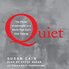 Quiet: The Power of Introverts in a World That Can't Stop Talking (       UNABRIDGED) by Susan Cain Narrated by Kathe Mazur