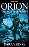 Darius Hinks Orion: The Vaults of Winter (Warhammer Novels)