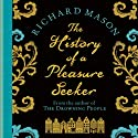 History of a Pleasure Seeker (       UNABRIDGED) by Richard Mason Narrated by Dan Stevens