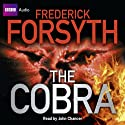 The Cobra (       UNABRIDGED) by Frederick Forsyth Narrated by John Chancer