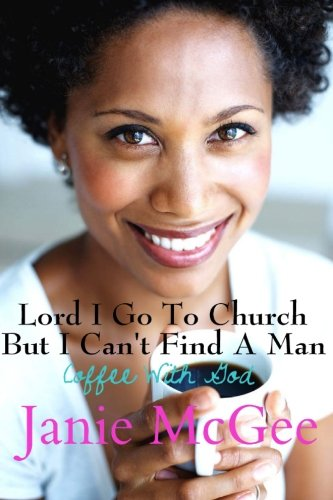 Lord I Go To Church But I Can't Find a Man: Janie McGee, Ramon McGee: 9781453800683: Amazon.com: Books
