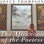 The Afternoon of the Poetess | Joyce Thompson