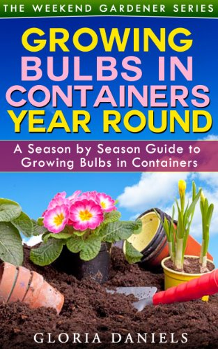 Growing Bulbs in Containers: A Season by Season Guide to Growing Bulbs in Containers (The Weekend Gardener Book 4) (Forcing Bulbs Containers compare prices)