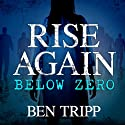 Rise Again Below Zero: Rise Again, Book 2 Audiobook by Ben Tripp Narrated by Kirsten Potter