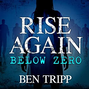 Rise Again Below Zero: Rise Again, Book 2 | [Ben Tripp]