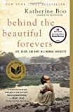 By Katherine Boo Behind the Beautiful Forevers: Life, Death, and Hope in a Mumbai Undercity (Reprint)