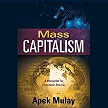 Mass Capitalism: A Blueprint for Economic Revival (       UNABRIDGED) by Apek Mulay Narrated by Jack de Golia