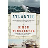 Atlantic: Great Sea Battles, Heroic Discoveries, Titanic Storms,and a Vast Ocean of a Million Stories ~ Simon Winchester