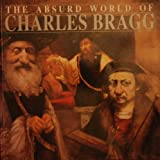 The Absurd World of Charles Bragg (1559701293) by Taylor, Geoffrey