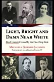 img - for Light, Bright and Damn Near White: Black Leaders Created by the One-Drop Rule book / textbook / text book
