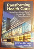 img - for Transforming Health Care Virginia Mason Medical Center's Pursuit of the Perfect Patient Experience book / textbook / text book