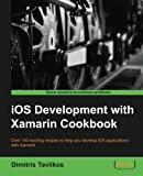 img - for iOS Development with Xamarin Cookbook - More than 100 Recipes, Solutions, and Strategies for Simpler iOS Development by Tavlikos, Dimitris (2014) Paperback book / textbook / text book