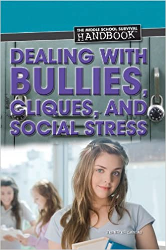 Dealing with Bullies, Cliques, and Social Stress (Middle School Survival Handbooks (Rosen))