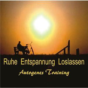 Ruhe, Entspannen, Loslassen. Autogenes Training Hörbuch