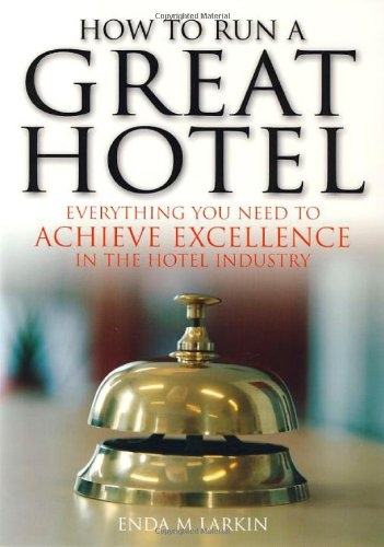 How to Run a Great Hotel: Everything you need to achieve excellence in the hotel industry