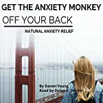 Get The Anxiety Monkey Off Your Back: Natural Anxiety Relief | Daniel Young
