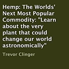 Hemp: The Worlds' Next Most Popular Commodity (       UNABRIDGED) by Trevor Clinger Narrated by Greg Hewett