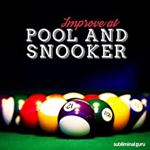 Improve at Pool and Snooker: Be a Phenomenal Potter with Subliminal Messages  by Subliminal Guru Narrated by Subliminal Guru