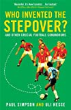 Who Invented the Stepover?: And Other Crucial Football Conundrums (1781250065) by Simpson, Paul