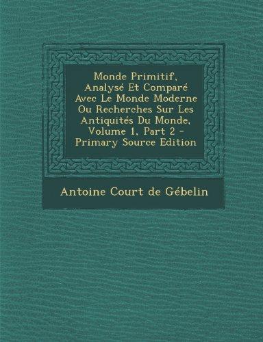 Monde Primitif, Analyse Et Compare Avec Le Monde Moderne Ou Recherches Sur Les Antiquites Du Monde, Volume 1, Part 2