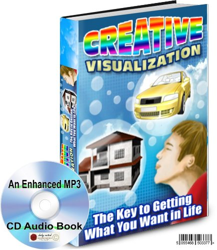 CREATIVE VISUALIZATION THE KEY TO GETTING WHAT YOU WANT IN LIFE AN ENHANCED MP3 CD AUDIO GUIDE