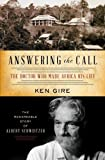 Answering the Call: The Doctor Who Made Africa His Life: The Remarkable Story of Albert Schweitzer (Christian Encounters)