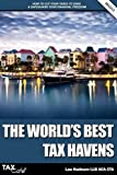 The Worlds Best Tax Havens: How to Cut Your Taxes to Zero and Safeguard Your Financial Freedom