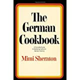 The German Cookbook: A Complete Guide to Mastering Authentic German Cooking ~ Mimi Sheraton