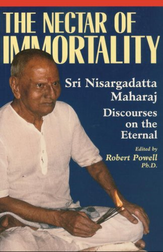 Nectar of Immortality: Sri Nisargadatta Maharaj Discourses on the Eternal