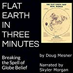 Flat Earth in Three Minutes: Breaking the Spell of Globe Belief | Doug Mesner