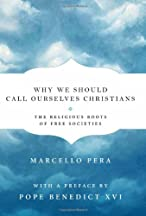 Why We Should Call Ourselves Christians: The Religious Roots Of Free Societies