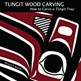 img - for Tlingit Wood Carving: How to Carve a Tlingit Tray book / textbook / text book
