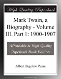 Mark Twain, a Biography - Volume III, Part 1: 1900-1907