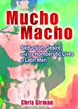 Mucho Macho: Seduction, Desire, and the Homoerotic Lives of Latin Men (1560235039) by John Dececco Phd