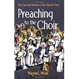 Preaching to the Choir ~ Wayne L. Wold