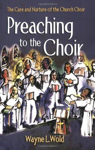 Preaching to the Choir: The Care and Nurture of the Church Choir