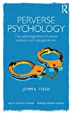 Perverse Psychology: The pathologization of sexual violence and transgenderism (Concepts for Critical Psychology)