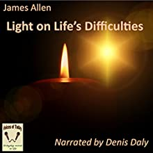 Light on Life's Difficulties (       UNABRIDGED) by James Allen Narrated by Dennis Daly