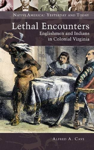 Lethal Encounters: Englishmen and Indians in Colonial Virginia (Native America: Yesterday and Today (Hardcover))
