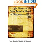 Eight Report of the State Board of Health of Wisconsin1882-1884