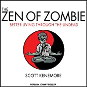 The Zen of Zombie: Better Living through the Undead | [Scott Kenemore]