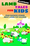 Lamb Tales for Kids: Four Fantastic Short Stories About Lambs for Children (Illustrated)