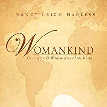 Womankind: Connection and Wisdom Around the World (       UNABRIDGED) by Nancy Leigh Harless Narrated by Melissa Madole