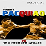 Manny Pacquiao vs the Modern Greats | Richard Poche