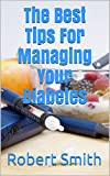 The Best Tips For Managing Your Diabetes