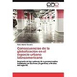 Consecuencias de La Globalizaci N En El Espacio Urbano Latinoamericano: Impronta de las cadenas de supermercados...