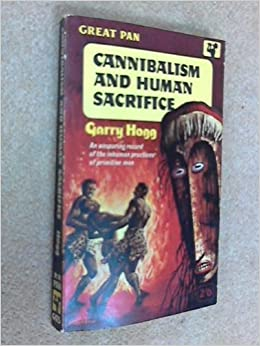 human sacrifice and cannibalism Places where modern day cannibalism still exists share  he has since converted to christianity and preaches peace, but admitted to using 'human sacrifice and cannibalism to gain magical powers'.